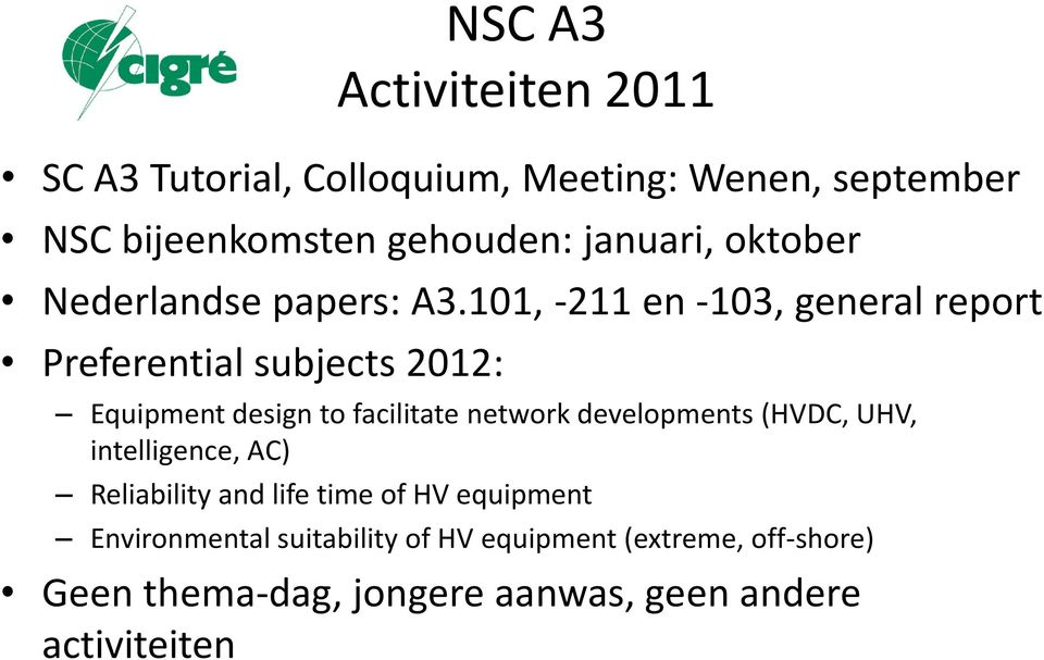 101, -211 en -103, general report Preferential subjects 2012: Equipment design to facilitate network