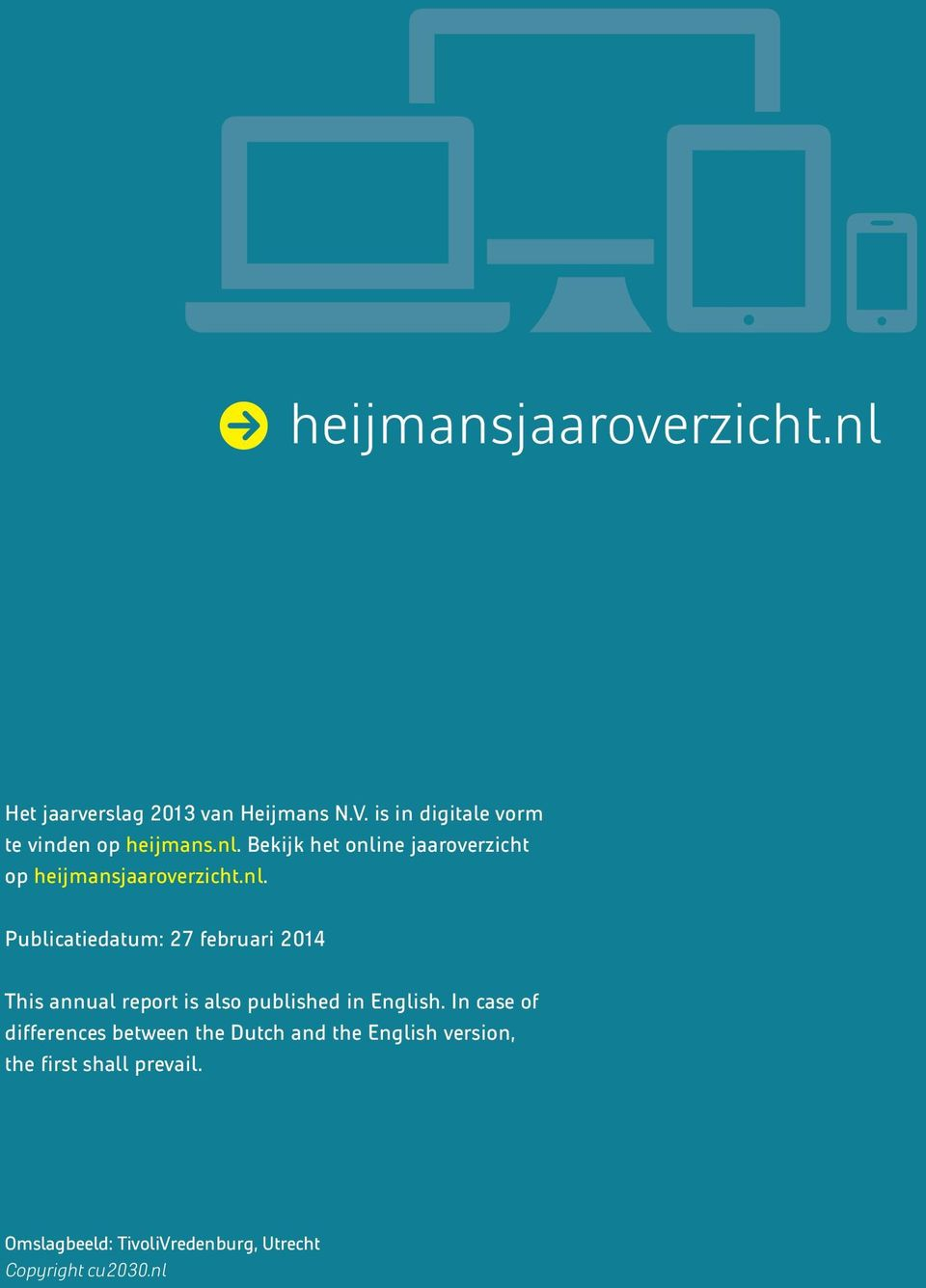 Bekijk het online jaaroverzicht op heijmansjaaroverzicht.nl. Publicatiedatum: 27 februari 2014 This annual report is also published in English.