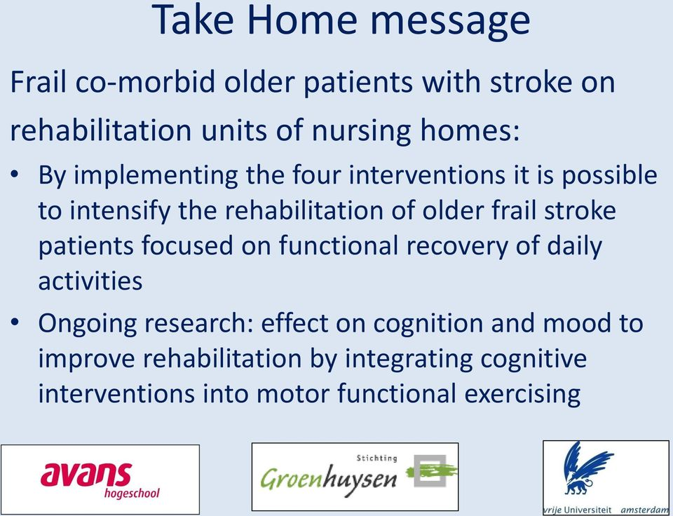 stroke patients focused on functional recovery of daily activities Ongoing research: effect on
