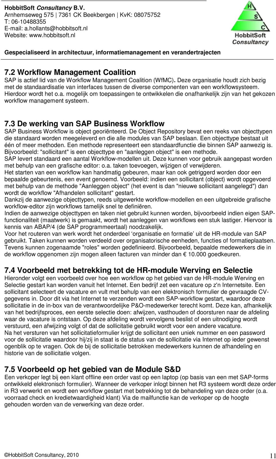 7.3 De werking van SAP Business Workflow SAP Business Workflow is object georiënteerd.