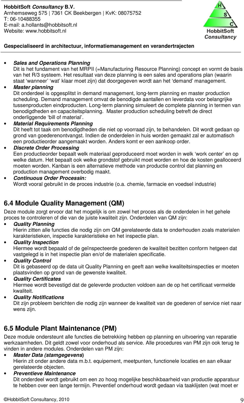 Master planning Dit onderdeel is opgesplitst in demand management, long-term planning en master production scheduling.