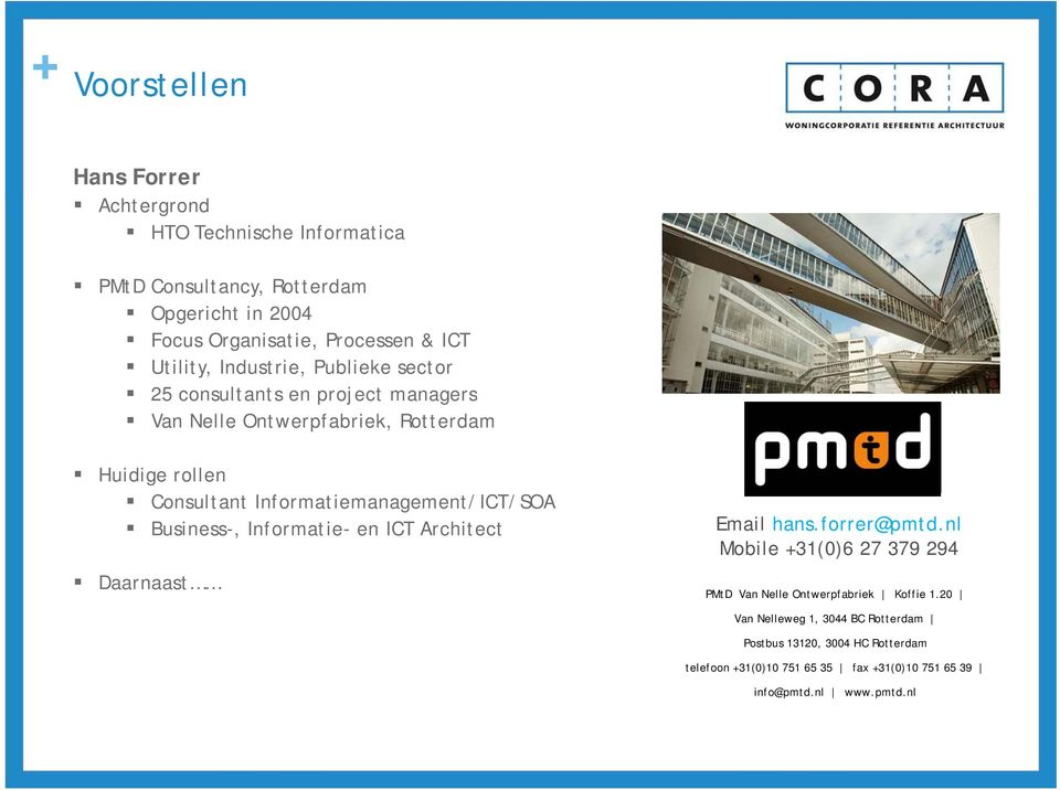 Informatiemanagement/ICT/SOA Business-, Informatie- en ICT Architect Daarnaast Email hans.forrer@pmtd.