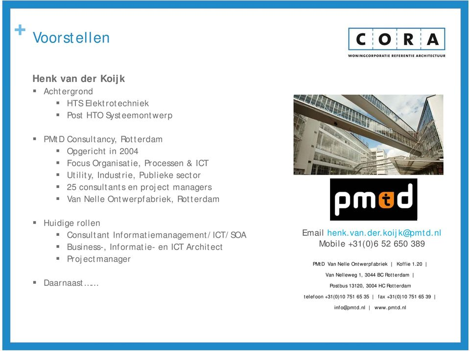 Informatiemanagement/ICT/SOA Business-, Informatie- en ICT Architect Projectmanager Daarnaast Email henk.van.der.koijk@pmtd.