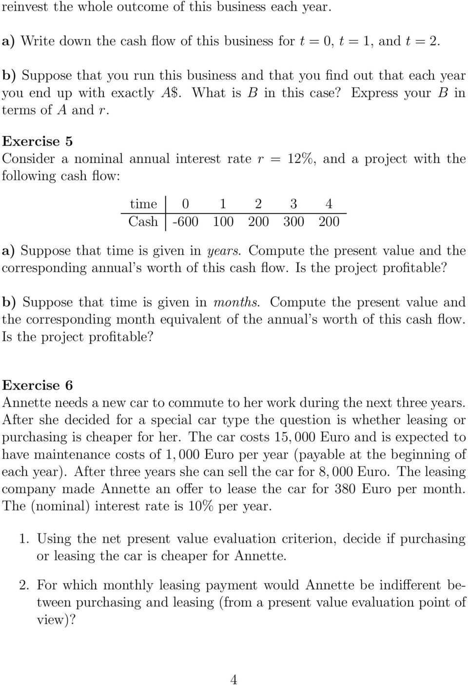 Exercise 5 Consider a nominal annual interest rate r = 12%, and a project with the following cash flow: time 0 1 2 3 4 Cash -600 100 200 300 200 a) Suppose that time is given in years.
