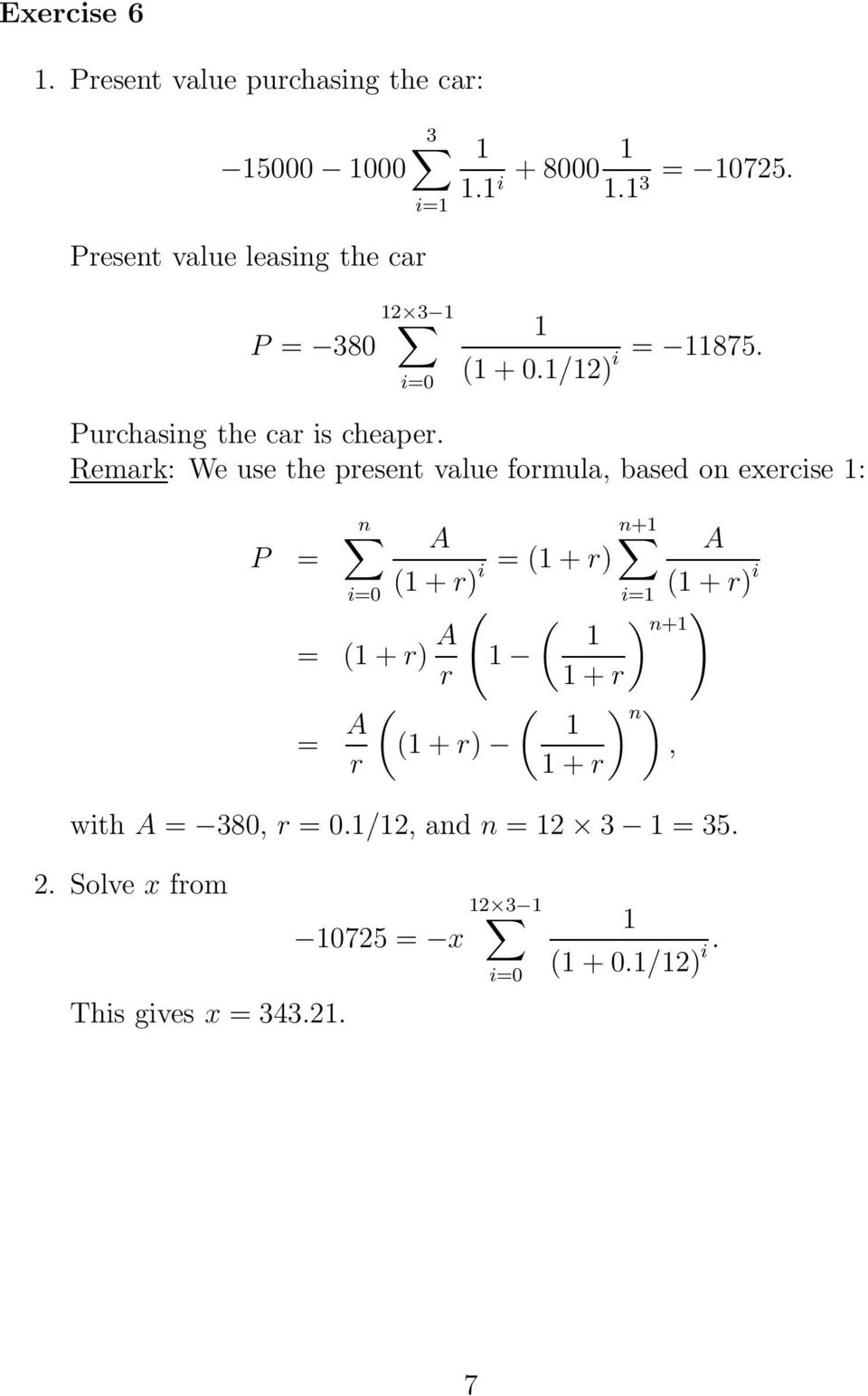 Remark: We use the present value formula, based on exercise 1: n A n+1 A P = i = (1 + r) (1 + r) (1 + r) i ( = (1 + r) A (