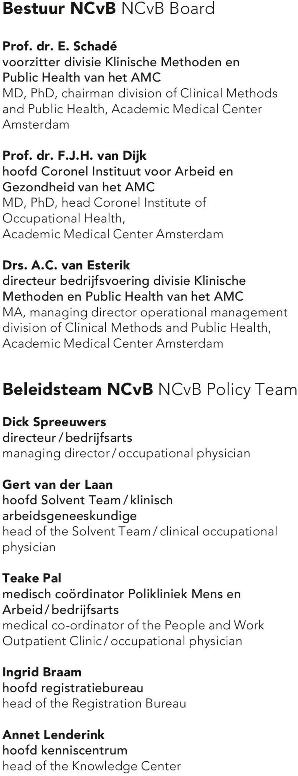 alth van het AMC MD, PhD, chairman division of Clinical Methods and Public He