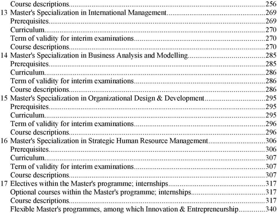 ..286 15 Master's Specialization in Organizational Design & Development...295 Prerequisites...295 Curriculum...295 Term of validity for interim examinations...296 Course descriptions.