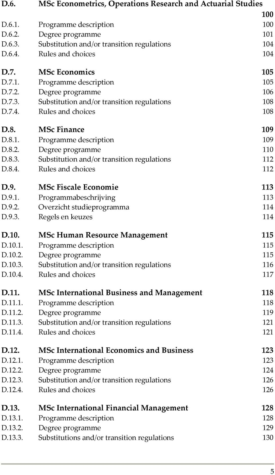 8.1. Programme description 109 D.8.2. Degree programme 110 D.8.3. Substitution and/or transition regulations 112 D.8.4. Rules and choices 112 D.9. MSc Fiscale Economie 113 D.9.1. Programmabeschrijving 113 D.