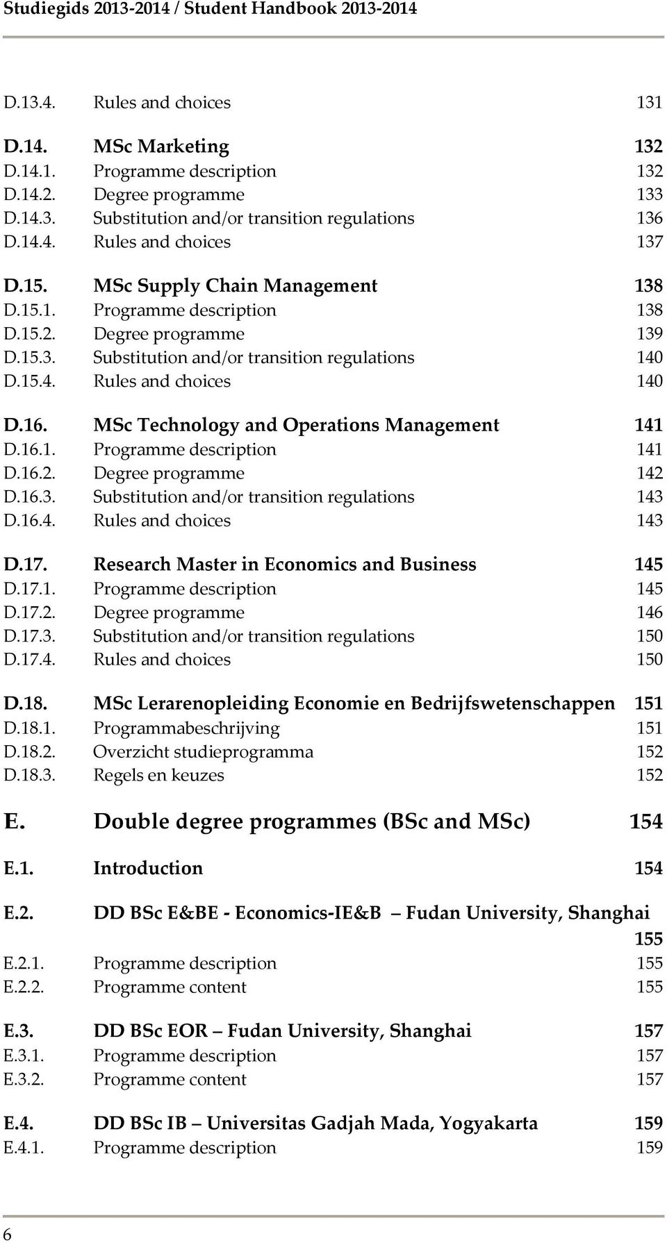 16. MSc Technology and Operations Management 141 D.16.1. Programme description 141 D.16.2. Degree programme 142 D.16.3. Substitution and/or transition regulations 143 D.16.4. Rules and choices 143 D.