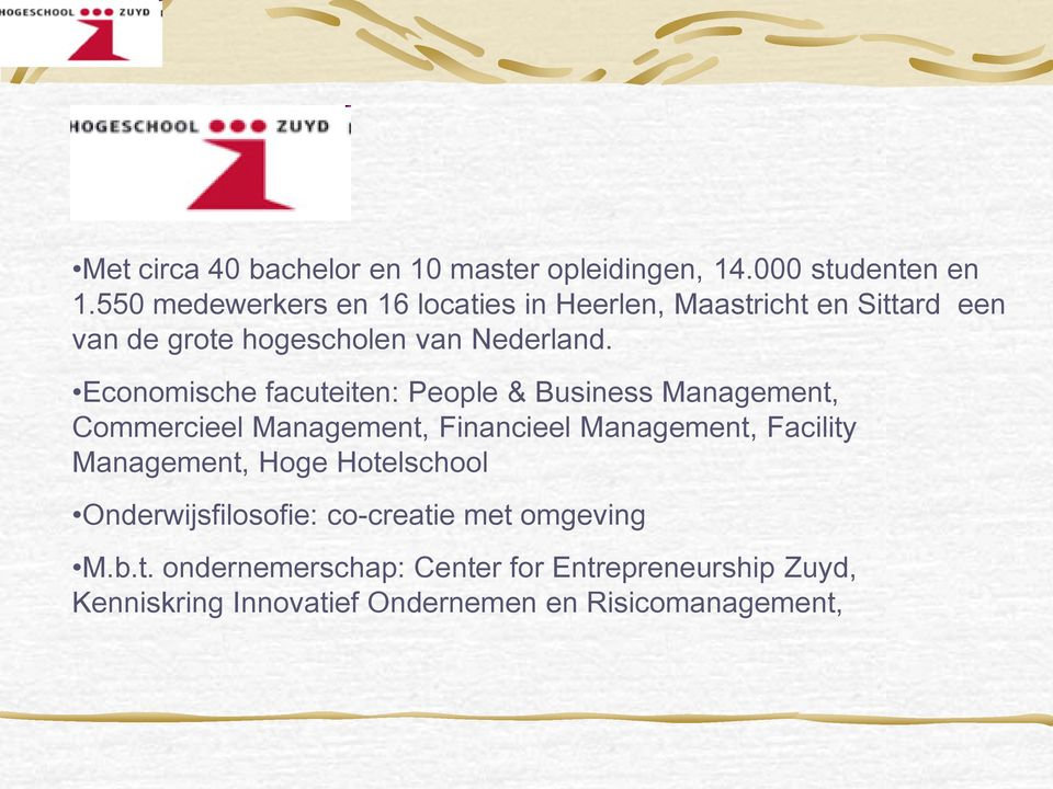 Economische facuteiten: People & Business Management, Commercieel Management, Financieel Management, Facility