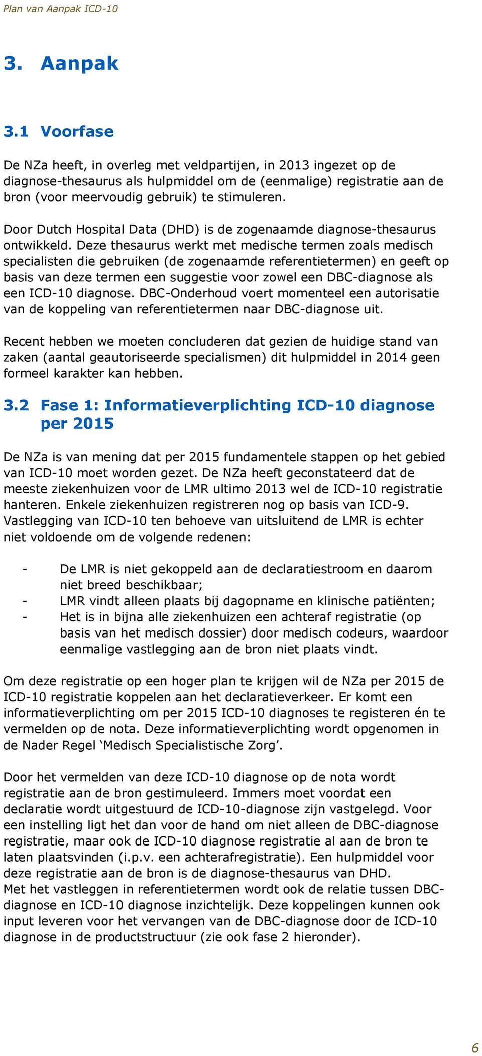 Door Dutch Hospital Data (DHD) is de zogenaamde diagnose-thesaurus ontwikkeld.