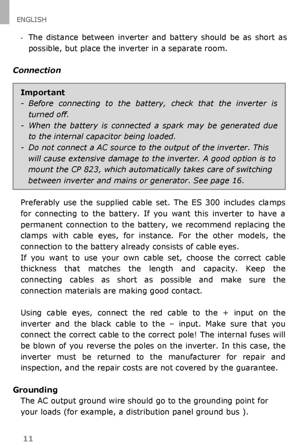 - Do not connect a AC source to the output of the inverter. This will cause extensive damage to the inverter.