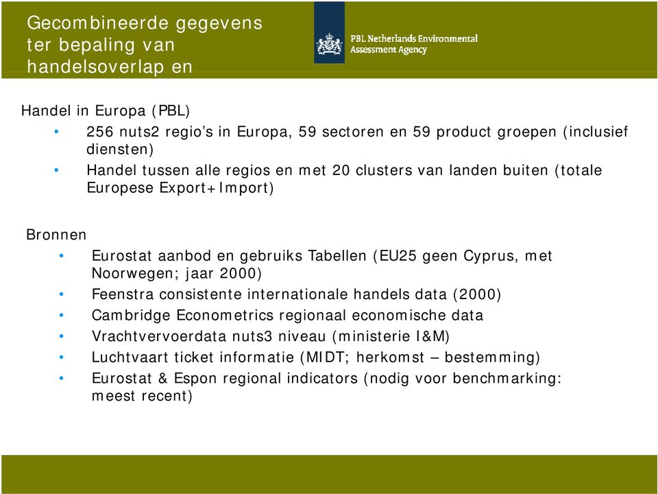 (EU25 geen Cyprus, met Noorwegen; jaar 2000) Feenstra consistente internationale handels data (2000) Cambridge Econometrics regionaal economische data