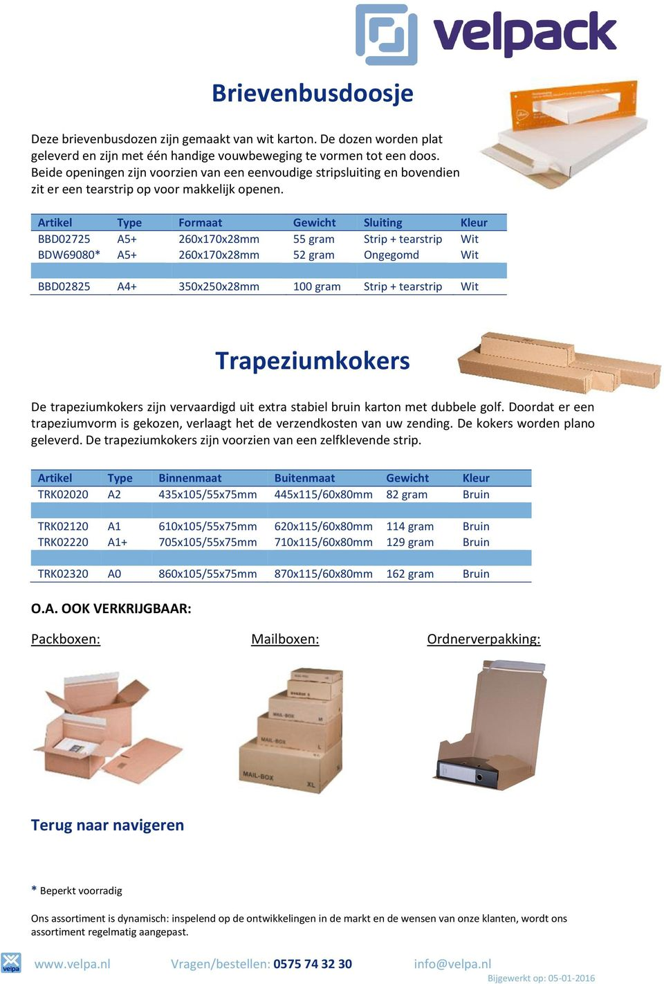 Artikel Type Formaat Gewicht Sluiting Kleur BBD02725 A5+ 260x170x28mm 55 gram Strip + tearstrip Wit BDW69080* A5+ 260x170x28mm 52 gram Ongegomd Wit BBD02825 A4+ 350x250x28mm 100 gram Strip +