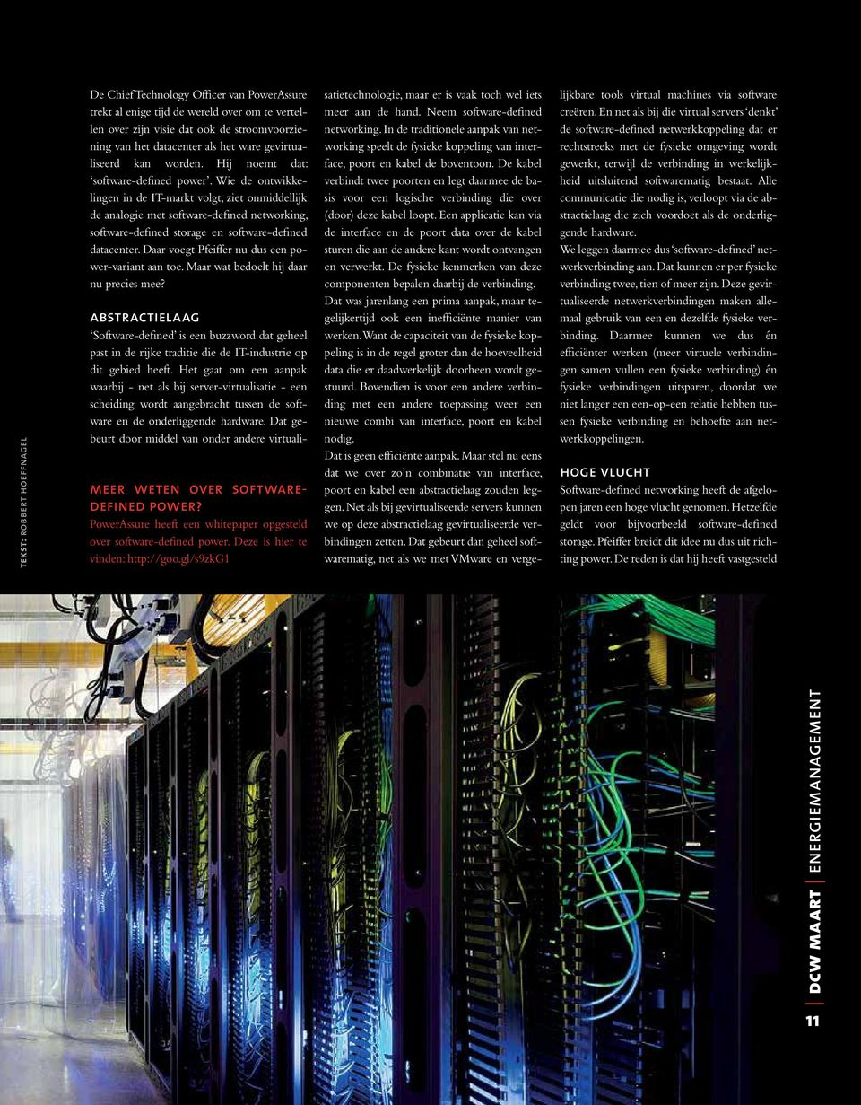 Wie de ontwikkelingen in de IT-markt volgt, ziet onmiddellijk de analogie met software-defined networking, software-defined storage en software-defined datacenter.