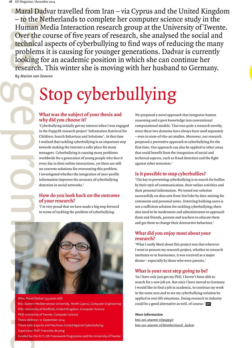 Over the course of five years of research, she analysed the social and technical aspects of cyberbullying to find ways of reducing the many problems it is causing for younger generations.