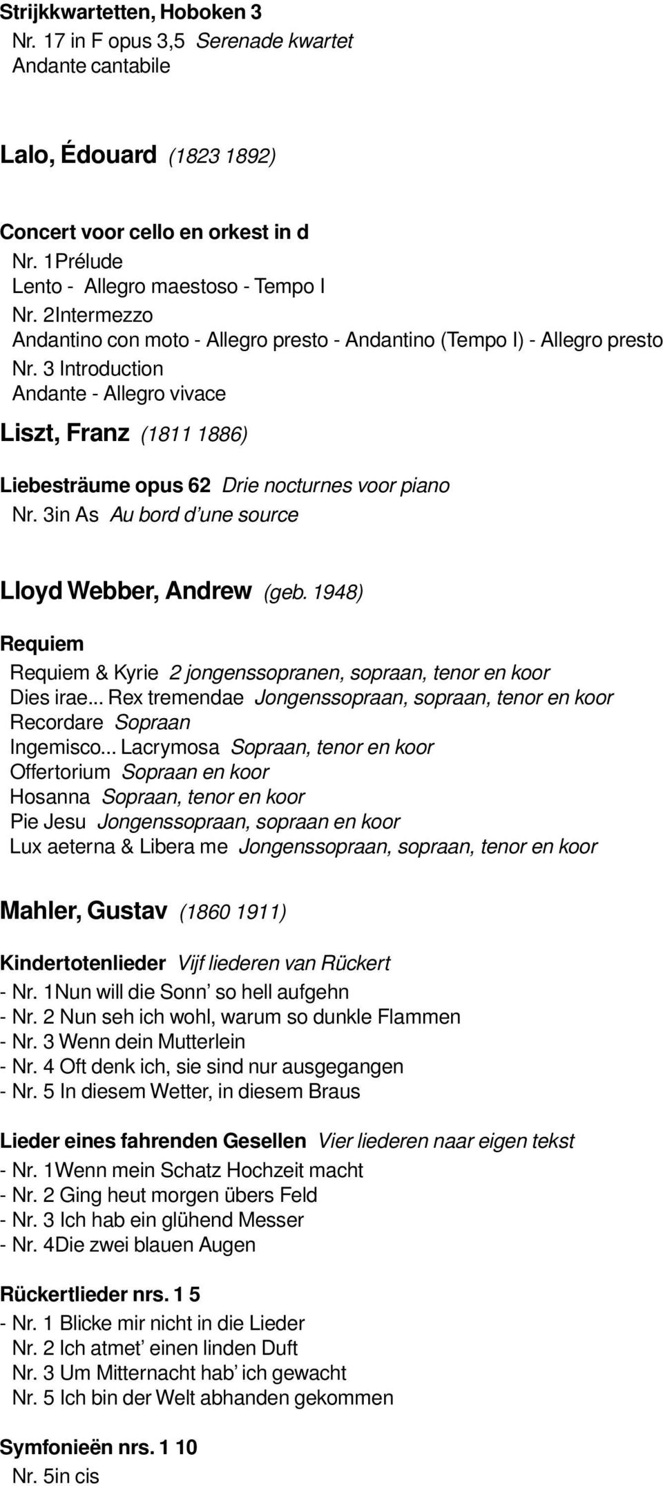 3 Introduction Andante - Allegro vivace Liszt, Franz (1811 1886) Liebesträume opus 62 Drie nocturnes voor piano Nr. 3in As Au bord d une source Lloyd Webber, Andrew (geb.