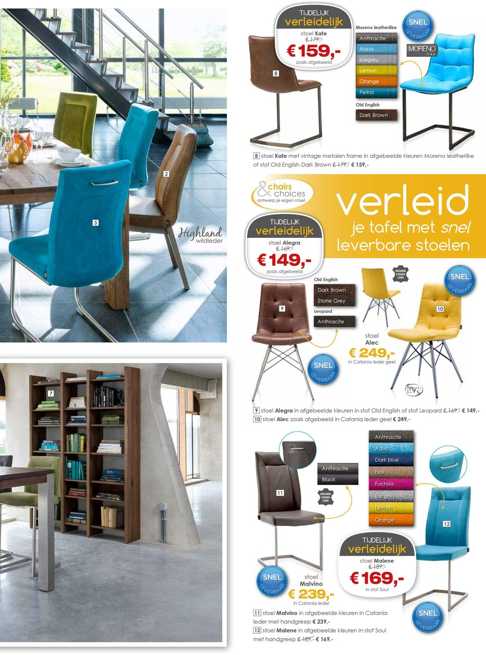 afgebeelde kleuren in stof Old English of stof Leopard 69,- 49,- 0 stoel Alec zoals afgebeeld in Catania leder geel 49,- Aqua Black Dark blue Flax Fuchsia Ice grey Lemon Orange stoel Malvino 7 39,-