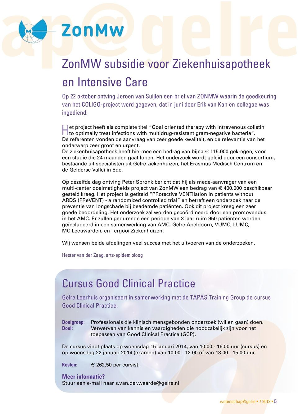 Het project heeft als complete titel Goal oriented therapy with intravenous colistin to optimally treat infections with multidrug-resistant gram-negative bacteria.