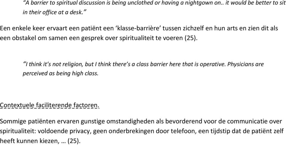 I think it s not religion, but I think there s a class barrier here that is operative. Physicians are perceived as being high class. Contextuele faciliterende factoren.