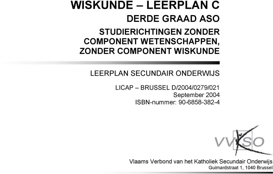 LICAP BRUSSEL September 2004 ISBN-nummer: 90-6858-382-4 Vlaams