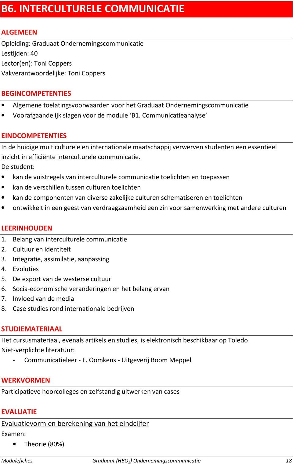 Communicatieanalyse EINDCOMPETENTIES In de huidige multiculturele en internationale maatschappij verwerven studenten een essentieel inzicht in efficiënte interculturele communicatie.