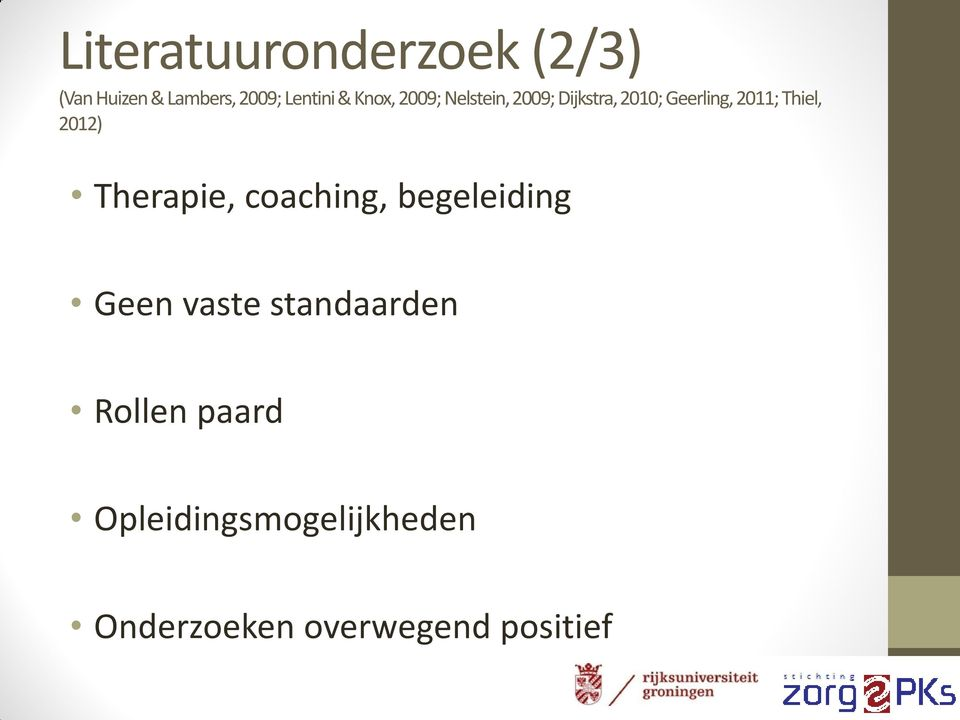 Thiel, 2012) Therapie, coaching, begeleiding Geen vaste