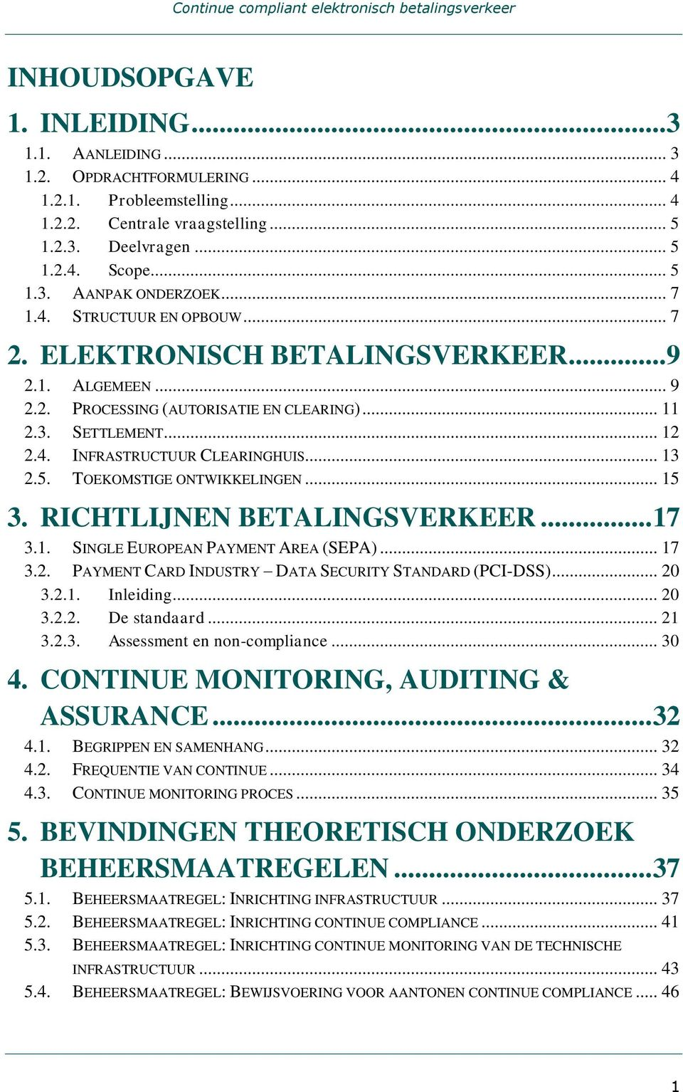 .. 13 2.5. TOEKOMSTIGE ONTWIKKELINGEN... 15 3. RICHTLIJNEN BETALINGSVERKEER... 17 3.1. SINGLE EUROPEAN PAYMENT AREA (SEPA)... 17 3.2. PAYMENT CARD INDUSTRY DATA SECURITY STANDARD (PCI-DSS)... 20 3.2.1. Inleiding.