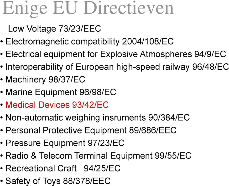 96/98/EC Medical Devices 93/42/EC Non-automatic weighing insruments 90/384/EC Personal Protective Equipment 89/686/EEC