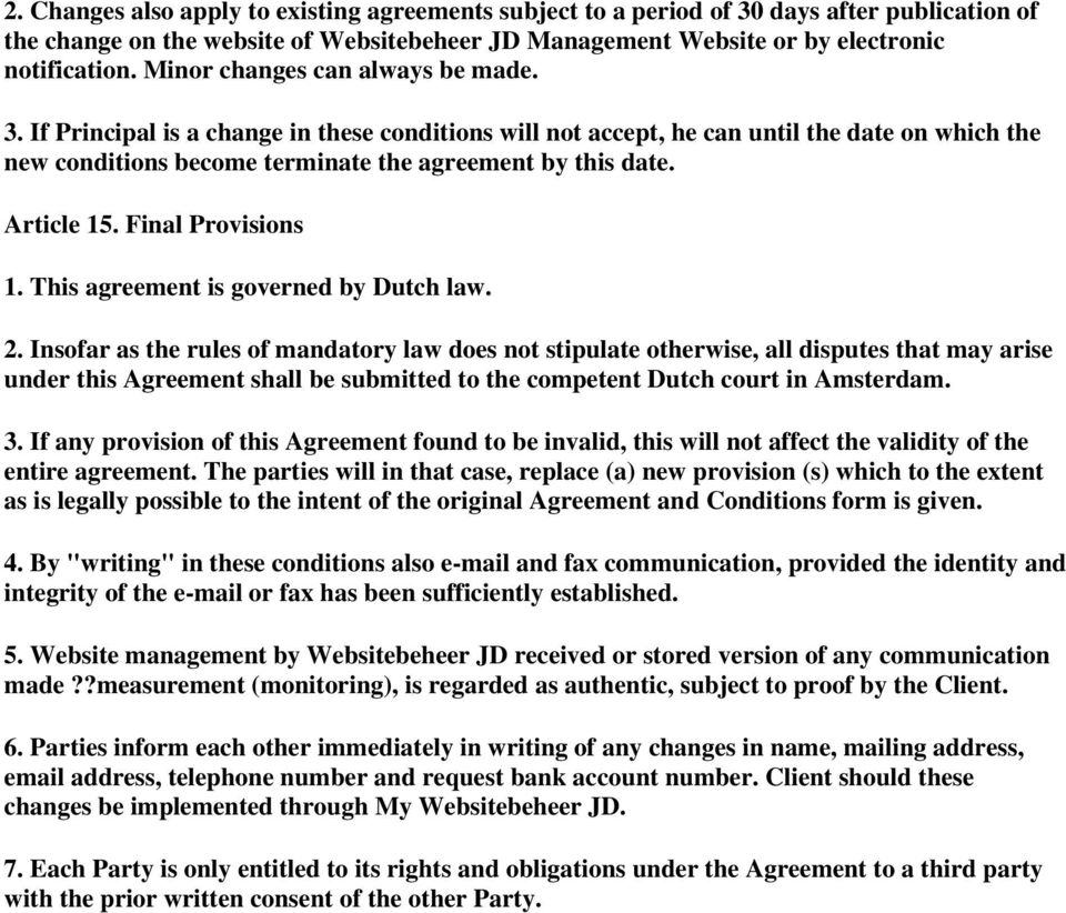 Article 15. Final Provisions 1. This agreement is governed by Dutch law. 2.