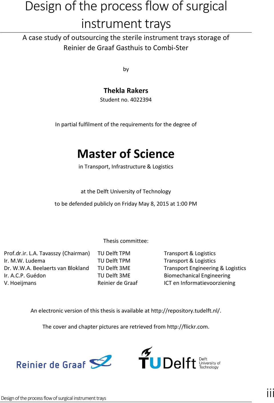 May 8, 2015 at 1:00 PM Thesis committee: Prof.dr.ir. L.A. Tavasszy (Chairman) TU Delft TPM Transport & Logistics Ir. M.W. Ludema TU Delft TPM Transport & Logistics Dr. W.W.A. Beelaerts van Blokland TU Delft 3ME Transport Engineering & Logistics Ir.