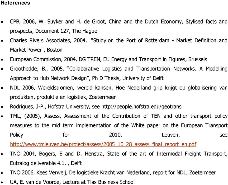 Boston European Commission, 2004, DG TREN, EU Energy and Transport in Figures, Brussels Groothedde, B., 2005, Collaborative Logistics and Transportation Networks.
