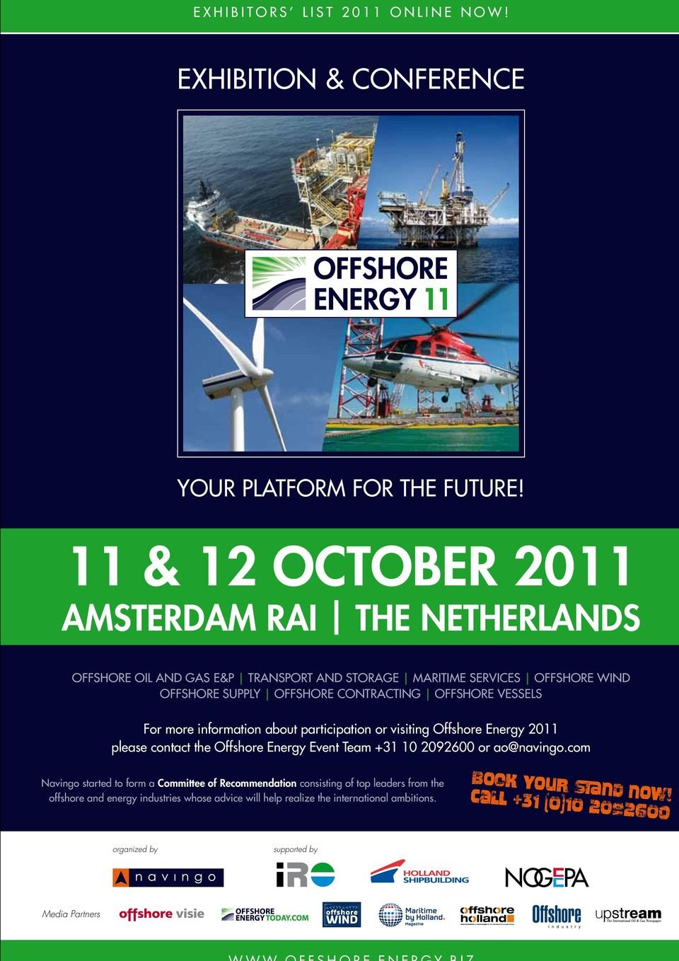 VESSELS For more information about participation or visiting Offshore Energy 2011 please contact the Offshore Energy Event Team +31 10 2092600 or ao@navingo.