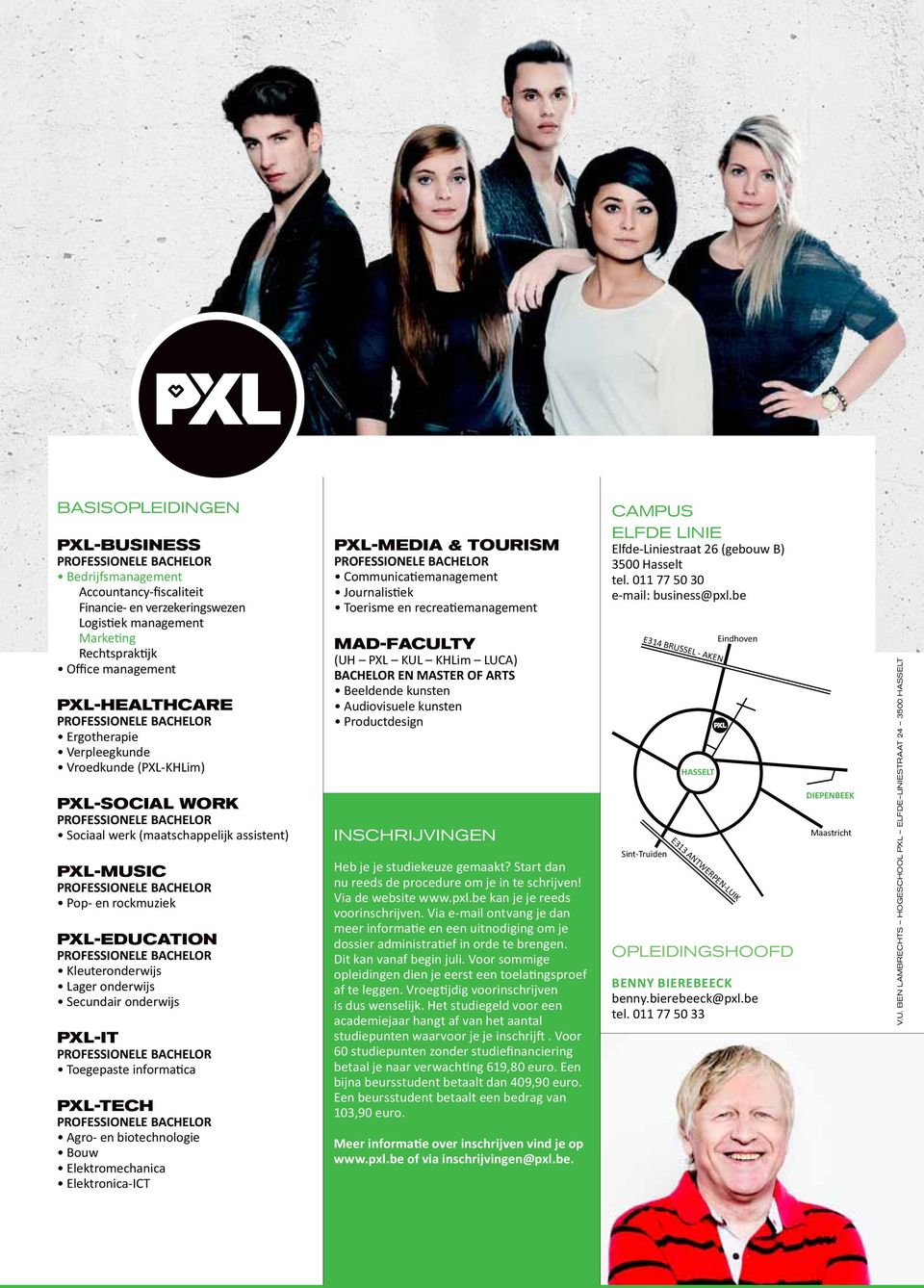 Toegepaste informatica PXL-TECH Agro- en biotechnologie Bouw Elektromechanica Elektronica-ICT PXL-MEDIA & TOURISM Communicatiemanagement Journalistiek Toerisme en recreatiemanagement MAD-FACULTY (UH