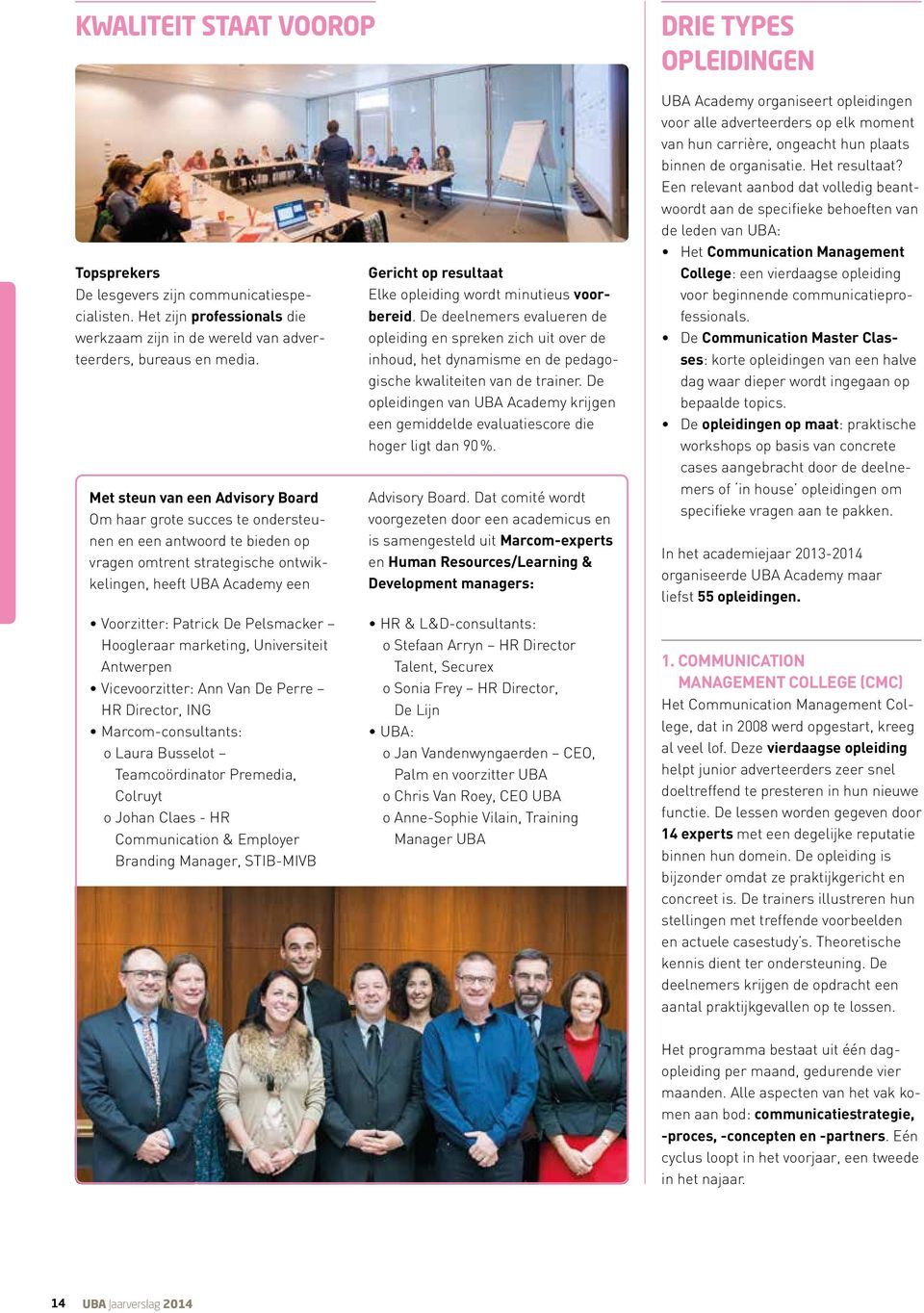 Hoogleraar marketing, Universiteit Antwerpen Vicevoorzitter: Ann Van De Perre HR Director, ING Marcom-consultants: o Laura Busselot Teamcoördinator Premedia, Colruyt o Johan Claes - HR Communication