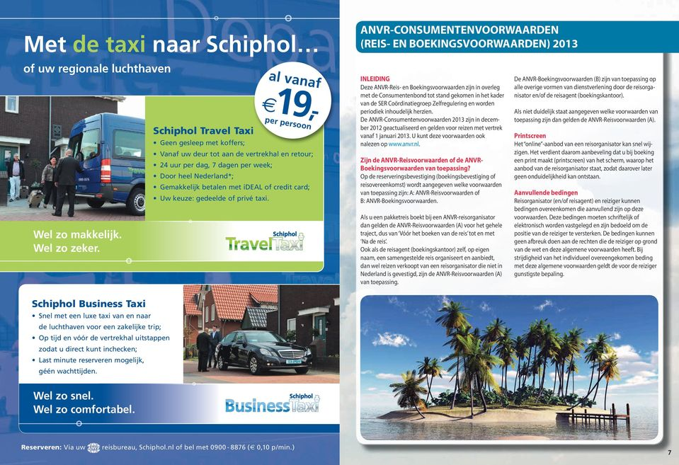 ideal of credit card; Uw keuze: gedeelde of privé taxi.