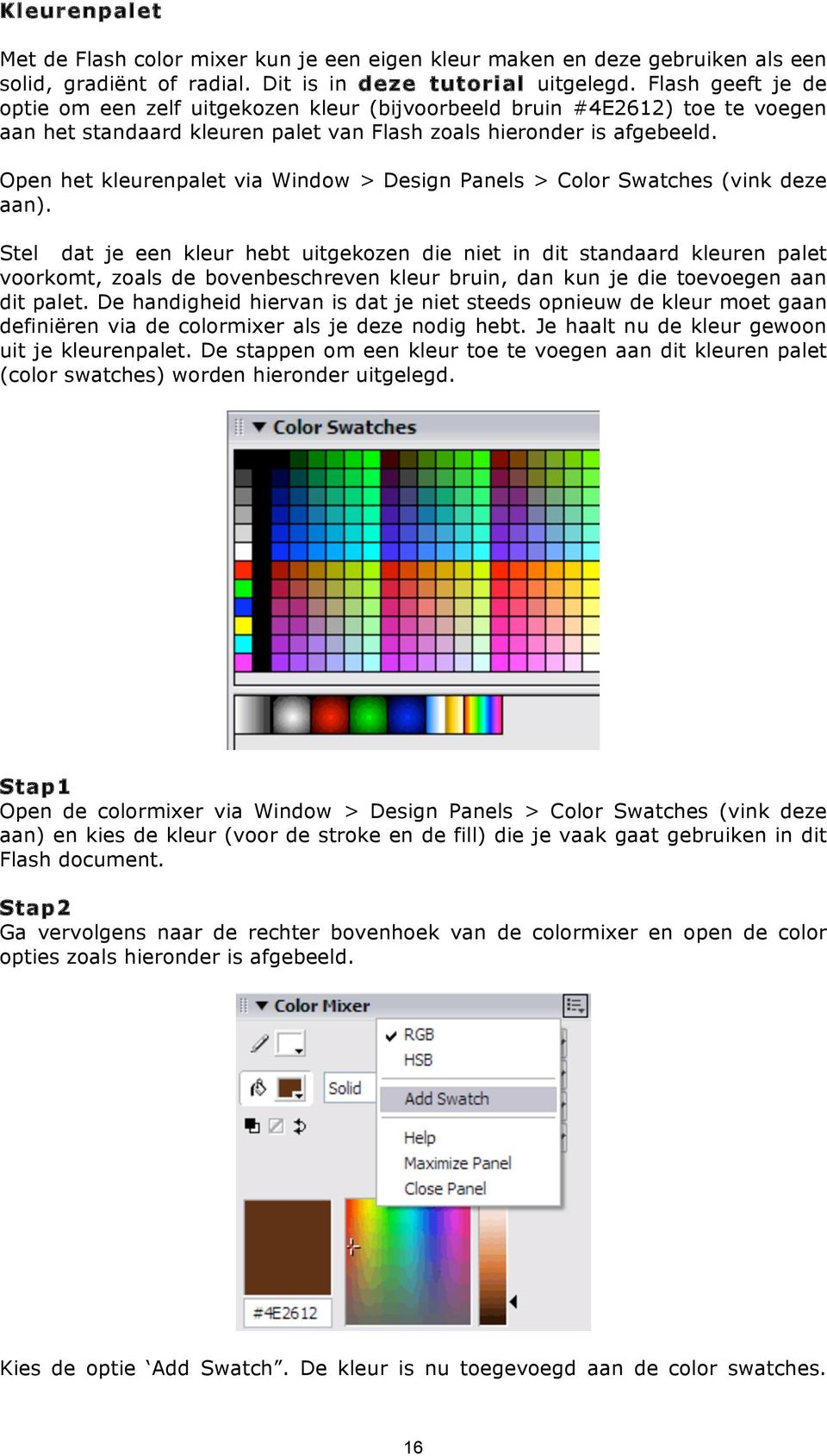 Open het kleurenpalet via Window > Design Panels > Color Swatches (vink deze aan).