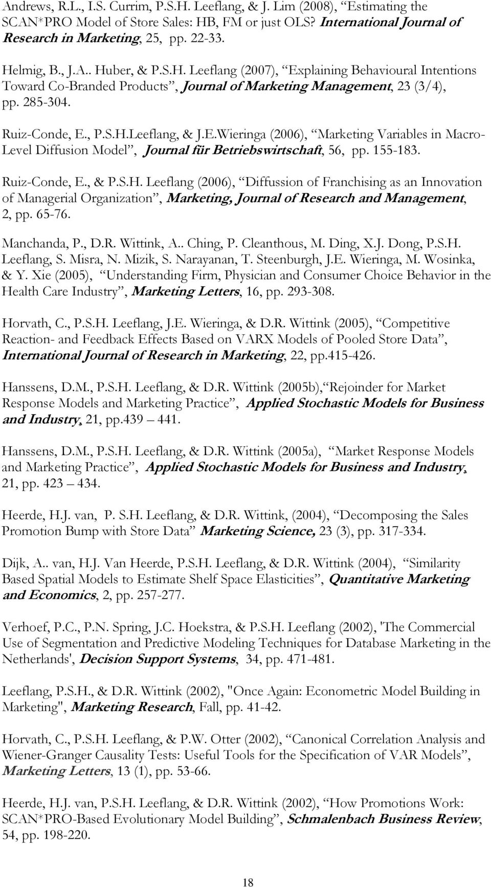 E.Wieringa (2006), Marketing Variables in Macro- Level Diffusion Model, Journal für Betriebswirtschaft, 56, pp. 155-183. Ruiz-Conde, E., & P.S.H.