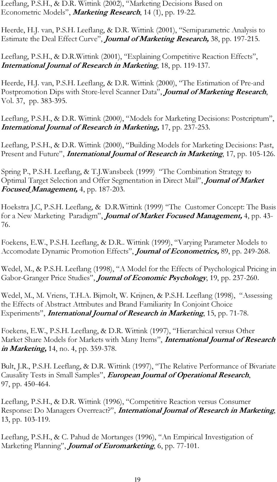 37, pp. 383-395. Leeflang, P.S.H., & D.R. Wittink (2000), Models for Marketing Decisions: Postcriptum, International Journal of Research in Marketing, 17, pp. 237-253. Leeflang, P.S.H., & D.R. Wittink (2000), Building Models for Marketing Decisions: Past, Present and Future, International Journal of Research in Marketing, 17, pp.