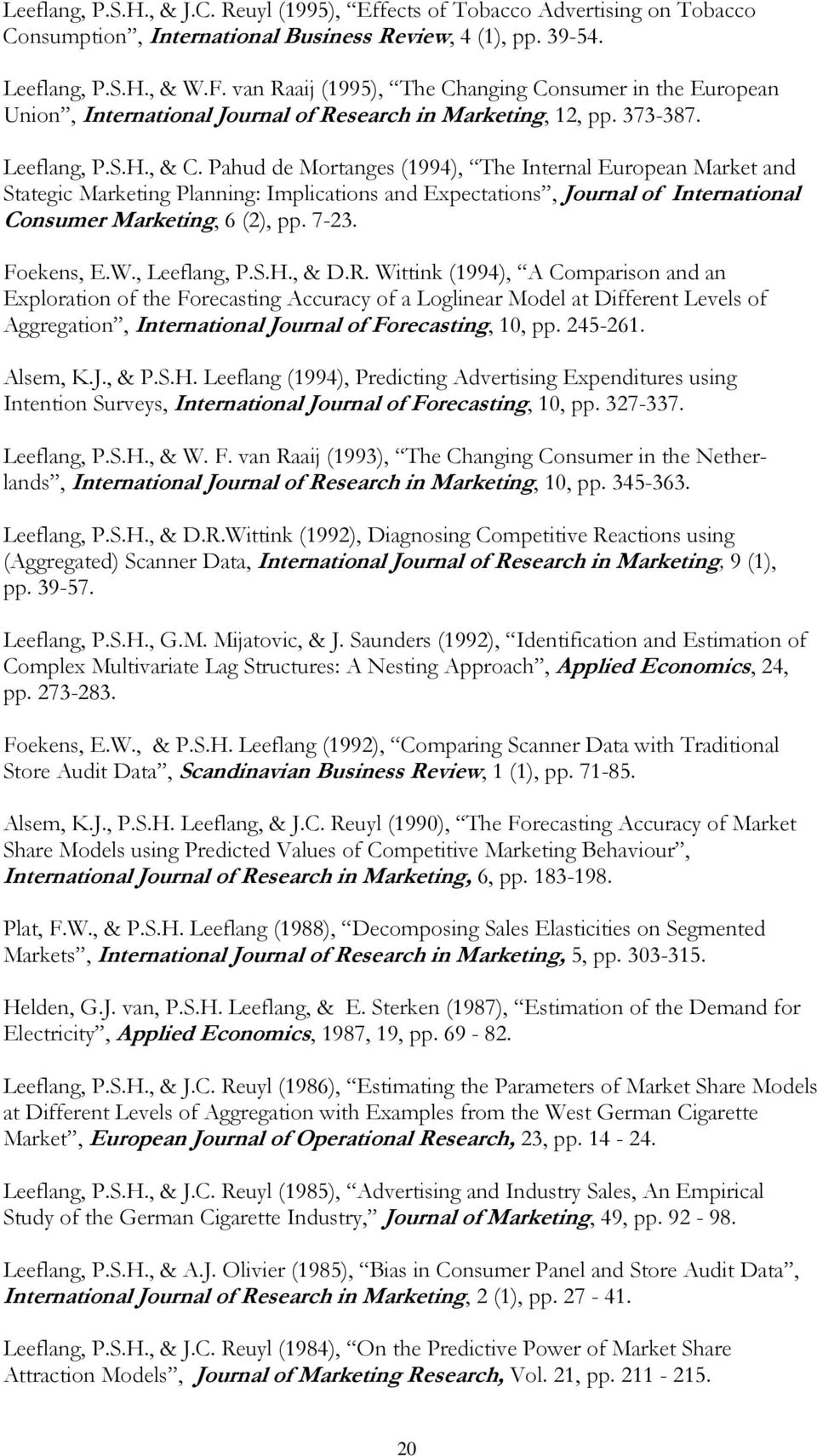 Pahud de Mortanges (1994), The Internal European Market and Stategic Marketing Planning: Implications and Expectations, Journal of International Consumer Marketing, 6 (2), pp. 7-23. Foekens, E.W.