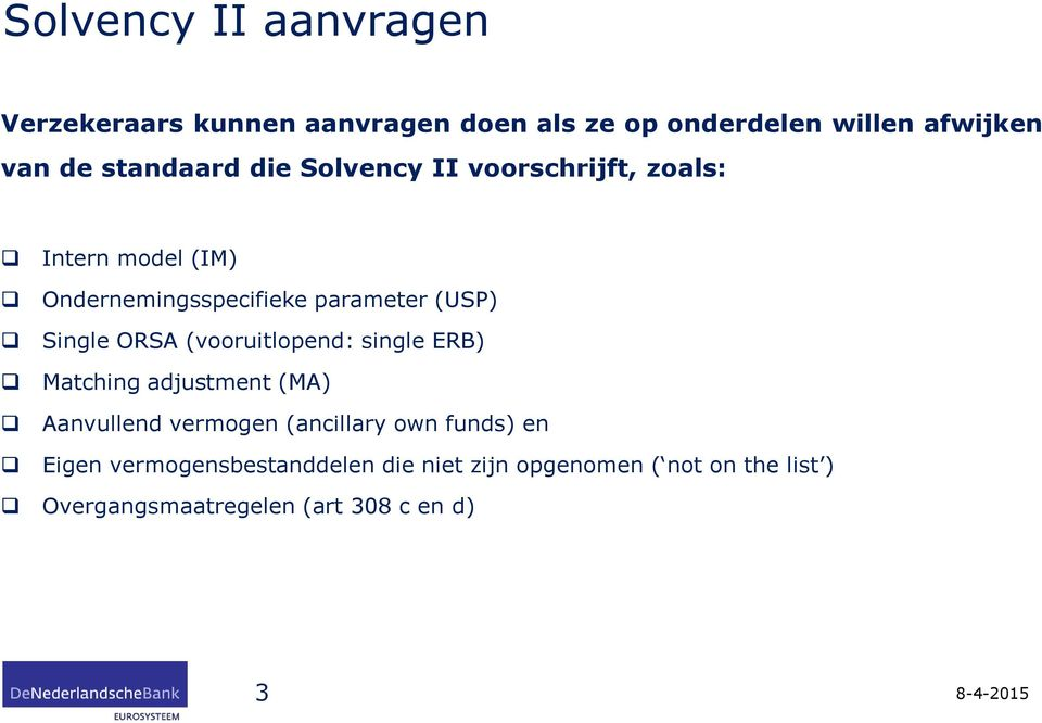 Single ORSA (vooruitlopend: single ERB) Matching adjustment (MA) Aanvullend vermogen (ancillary own funds)