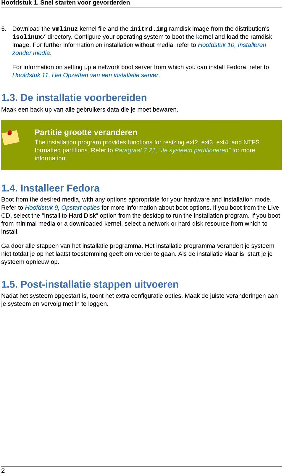 For information on setting up a network boot server from which you can install Fedora, refer to Hoofdstuk 11, Het Opzetten van een installatie server. 1.3.