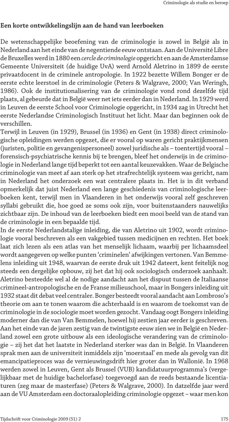 privaatdocent in de criminele antropologie. In 1922 bezette Willem Bonger er de eerste echte leerstoel in de criminologie (Peters & Walgrave, 2000; Van Weringh, 1986).