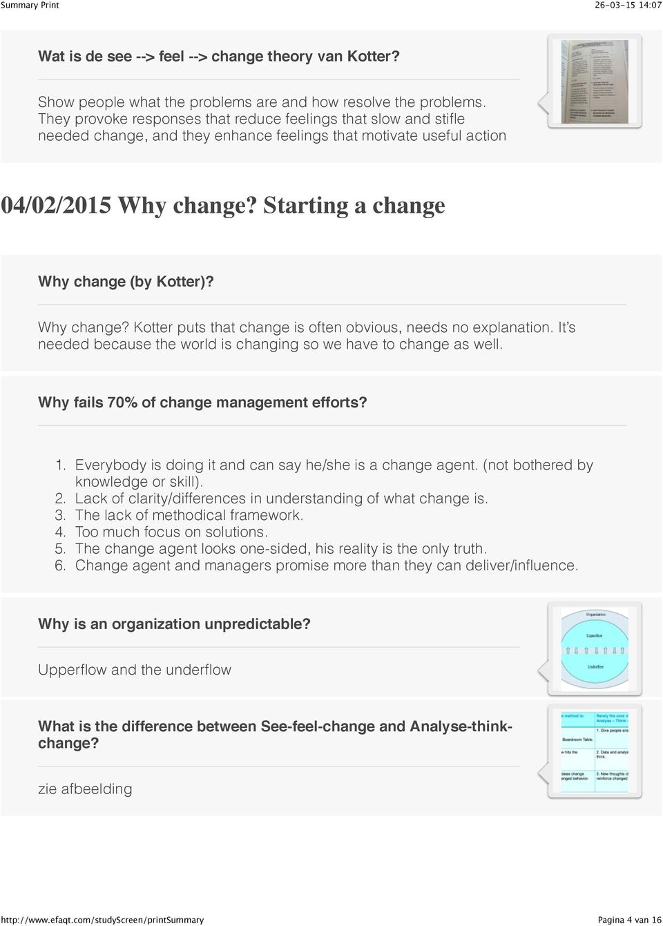 Why change? Kotter puts that change is often obvious, needs no explanation. It s needed because the world is changing so we have to change as well. Why fails 70% of change management efforts? 1.