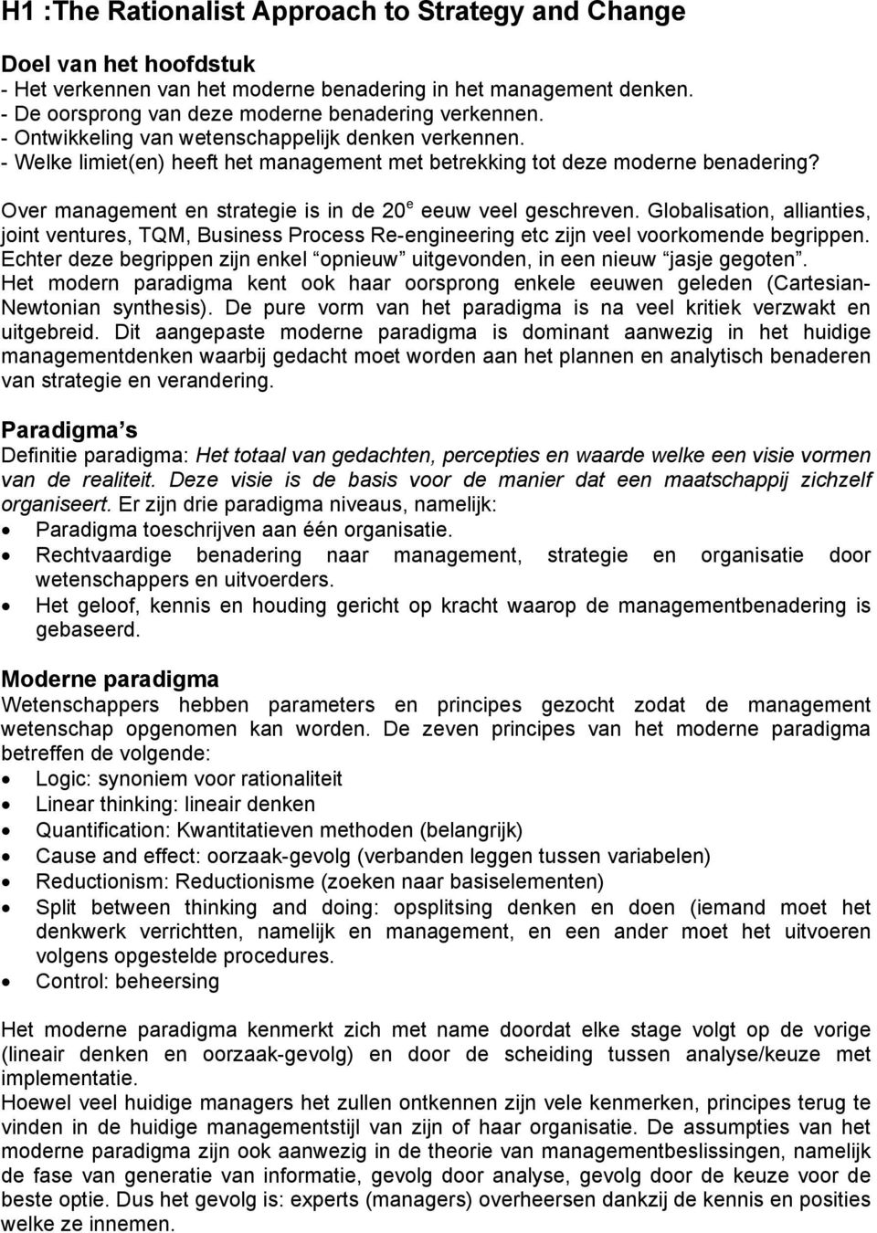 Over management en strategie is in de 20 e eeuw veel geschreven. Globalisation, allianties, joint ventures, TQM, Business Process Re-engineering etc zijn veel voorkomende begrippen.