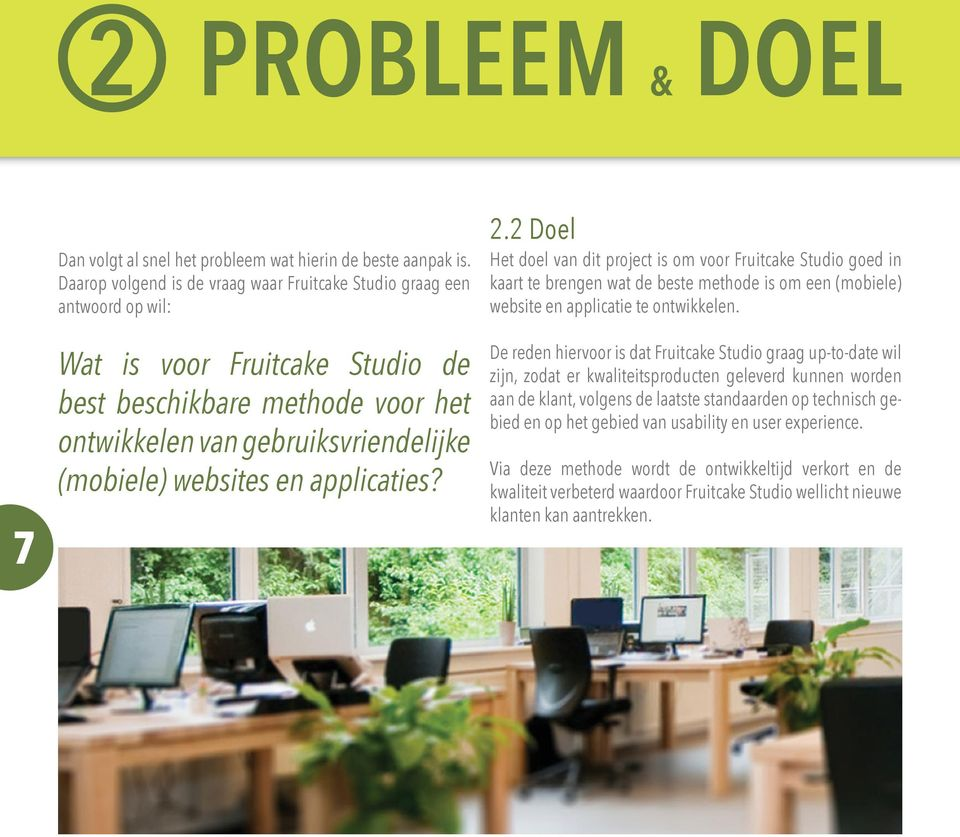 en applicaties? 2.2 Doel Het doel van dit project is om voor Fruitcake Studio goed in kaart te brengen wat de beste methode is om een (mobiele) website en applicatie te ontwikkelen.