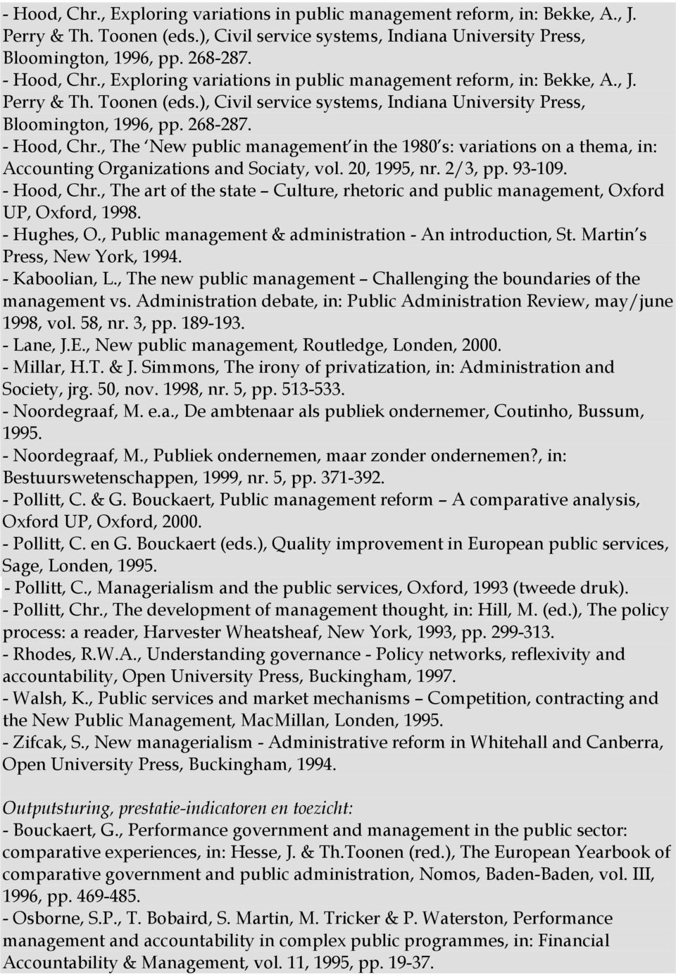 , The art of the state Culture, rhetoric and public management, Oxford UP, Oxford, 1998. - Hughes, O., Public management & administration - An introduction, St. Martin s Press, New York, 1994.