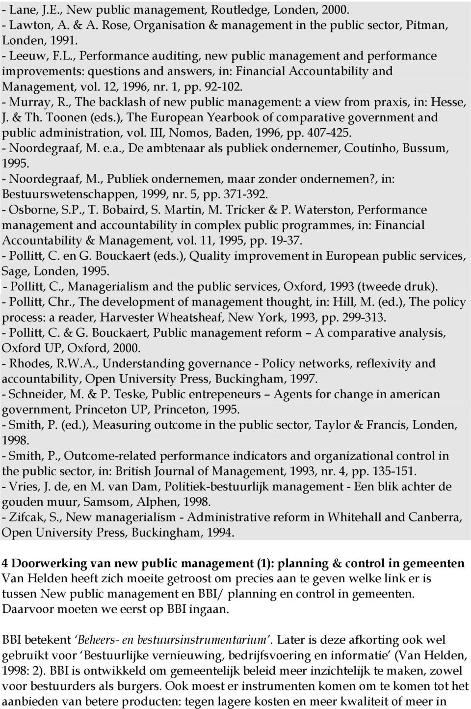 ), The European Yearbook of comparative government and public administration, vol. III, Nomos, Baden, 1996, pp. 407-425. - Noordegraaf, M. e.a., De ambtenaar als publiek ondernemer, Coutinho, Bussum, 1995.