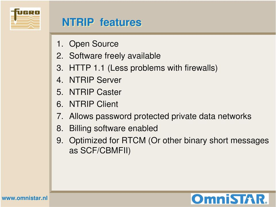 NTRIP Client 7. Allows password protected private data networks 8.