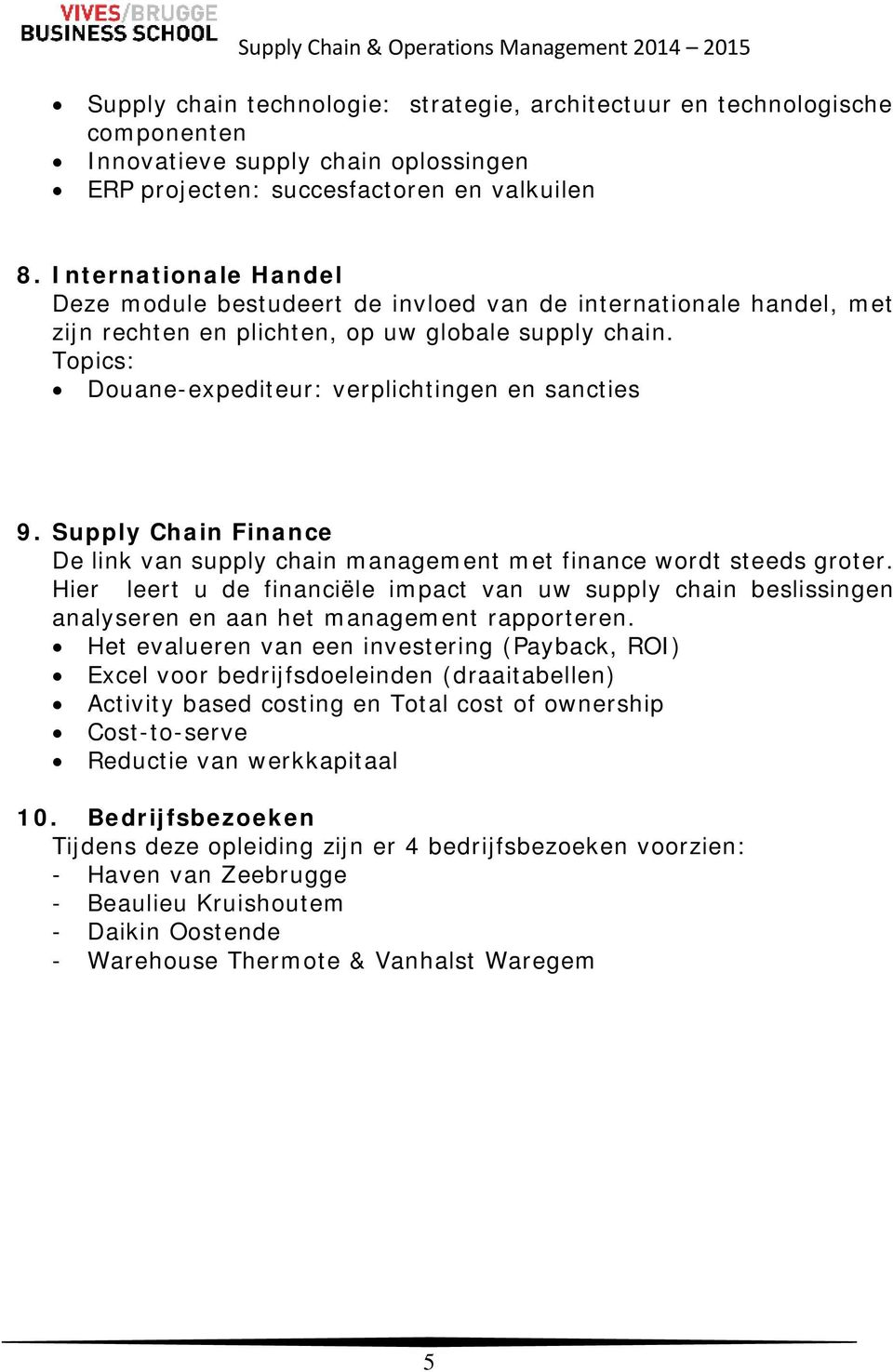 Supply Chain Finance De link van supply chain management met finance wordt steeds groter.